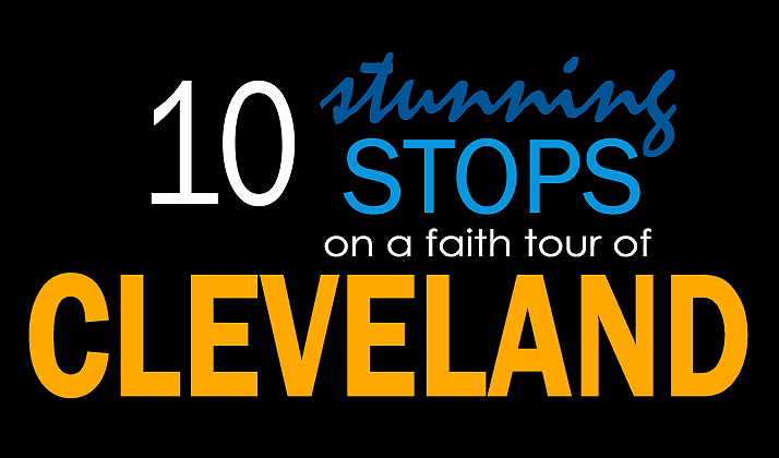 10 Stunning Stops of a Faith Tour of Cleveland